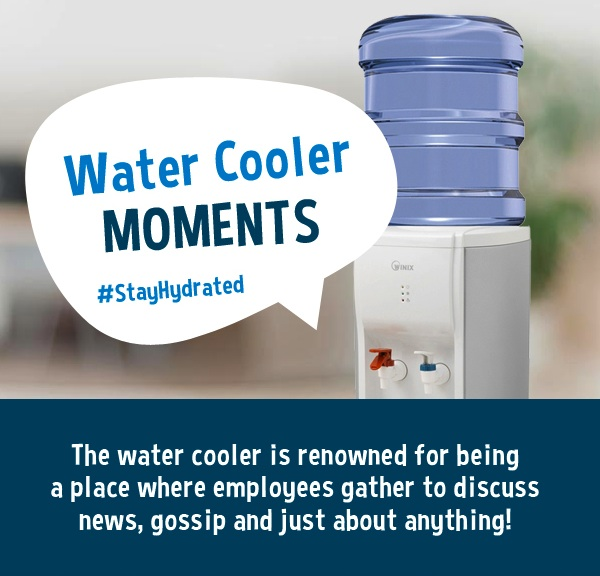 Enjoy a Water Cooler Moment Today!