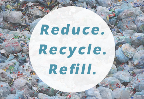 Recycle. Reduce. Refill.
